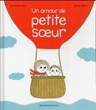 Couverture du livre « Un amour de petite soeur » de Pauline Martin et Astrid Desbordes aux éditions Albin Michel Jeunesse