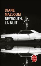 Couverture du livre « Beyrouth, la nuit » de Diane Mazloum aux éditions Lgf