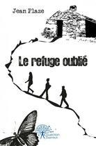 Couverture du livre « Le refuge oublie » de Jean Plaze aux éditions Edilivre-aparis