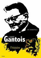 Couverture du livre « L'abbé Gantois, l'histoire » de Eric Vanneufville aux éditions Yoran Embanner