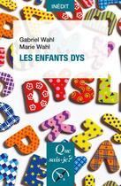 Couverture du livre « Les enfants dys » de Gabriel Wahl et Marie Wahl aux éditions Que Sais-je ?