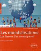 Couverture du livre « Les mondialisations, les dessous d'un monde pluriel » de Arnaud Pautet et Frederique De Lambert aux éditions Ellipses Marketing