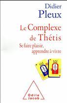 Couverture du livre « Le complexe de Thétis ; se fairte plaisir, apprendre à vivre » de Didier Pleux aux éditions Odile Jacob