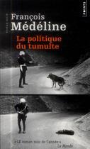 Couverture du livre « La politique du tumulte » de Francois Medeline aux éditions Points