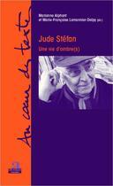 Couverture du livre « Jude Stéfan ; une vie d'ombre(s) » de Marie-Francoise Lemonnier-Delpy et Marianne Alphant aux éditions Academia