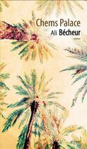 Couverture du livre « Chems palace » de Ali Becheur aux éditions Elyzad