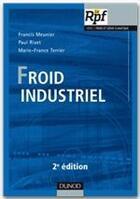 Couverture du livre « Froid industriel (2e édition) » de Francis Meunier et Paul Rivet et Marie-France Terrier aux éditions Dunod