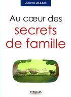 Couverture du livre « Au coeur des secrets de famille » de Juliette Allais aux éditions Organisation