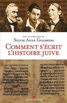 Couverture du livre « Comment s'écrit l'histoire juive » de Collectif et Sylvie-Anne Goldberg aux éditions Albin Michel