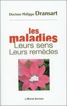 Couverture du livre « Les maladies, leurs sens, leurs remèdes » de Philippe Dransart aux éditions Mercure Dauphinois
