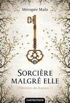 Couverture du livre « L'héritière des Raeven T.1 ; sorcière malgré elle » de Meropee Malo aux éditions Castelmore