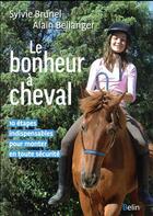 Couverture du livre « Le bonheur à cheval ; 10 étapes indispensables pour monter en toute sécurité » de Sylvie Brunel et Alain Bellanger aux éditions Belin