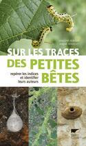 Couverture du livre « Sur les traces des petites bêtes » de Vincent Albouy et Andre Fouquet aux éditions Delachaux & Niestle