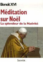 Couverture du livre « Méditations sur noël ; la splendeur de la nativité » de Benoit Xvi aux éditions Salvator