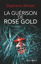 Couverture du livre « La guérison de Rose Gold » de Stephanie Wrobel aux éditions Pygmalion