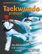 Couverture du livre « Taekwondo pratique ; du débutant à la ceinture rouge » de Damaisin D'Ares J C. aux éditions Amphora