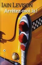 Couverture du livre « Arrêtez-moi là ! » de Iain Levison aux éditions Liana Levi