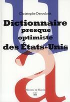 Couverture du livre « Dictionnaire imprévu et presque optimiste des Etats-unis » de Christophe Deroubaix aux éditions Michel De Maule