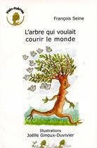 Couverture du livre « L'arbre qui voulait courir le monde » de Francois Seine et Joelle Ginoux-Duvivier aux éditions Le Pre Du Plain