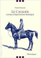 Couverture du livre « Le cavalier ; cours d'équitation pratique » de Franconi Victor aux éditions Mazeto Square