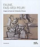 Couverture du livre « Faune, fais-moi peur ! images du faune de l'Antiquité à Picasso » de Ivonne Papin-Drastik aux éditions Silvana