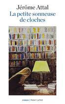 Couverture du livre « La petite sonneuse de cloches » de Jerome Attal aux éditions Robert Laffont