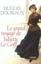 Couverture du livre « Le grand voyage de juliette le goff » de Hugues Douriaux aux éditions Plon