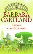 Couverture du livre « L'amour à portée de main » de Barbara Cartland aux éditions J'ai Lu