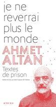 Couverture du livre « Je ne reverrai plus le monde ; textes de prison » de Ahmet Altan aux éditions Actes Sud