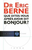 Couverture du livre « Que dîtes-vous après avoir dit bonjour ? » de Berne Eric aux éditions Tchou