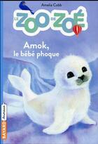 Couverture du livre « Le zoo de Zoé T.4 ; Amok, le bébé phoque » de Sophy Williams et Amelia Cobb aux éditions Bayard Jeunesse
