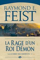 Couverture du livre « La guerre des serpents T.3 ; la rage d'un roi démon » de Raymond Elias Feist aux éditions Bragelonne