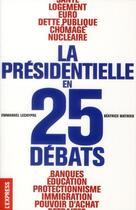 Couverture du livre « La présidentielle en 25 débats » de Emmanuel Lechypre et Beatrice Mathieu aux éditions L'express