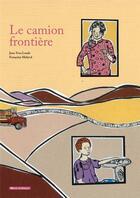 Couverture du livre « Le camion frontière » de Jean-Yves Loude et Francoise Malaval aux éditions Vents D'ailleurs