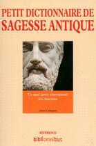Couverture du livre « Petit dictionnaire de sagesse antique » de Annie Collognat aux éditions Omnibus
