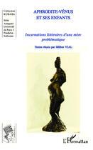 Couverture du livre « Aphrodite-Vénus et ses enfants ; incarnations littéraires d'une mère problématique » de Helene Vial aux éditions L'harmattan