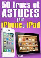 Couverture du livre « 50 trucs et astuces pour iPhone et iPad » de Celine Willefrand aux éditions Editions Asap