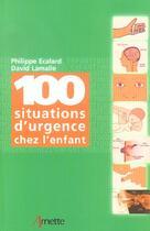 Couverture du livre « 100 Situations D Urgence Chez L Enfant » de Ecalard Ph aux éditions Arnette