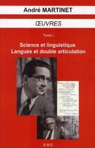 Couverture du livre « Oeuvres t.1 ; sciences et linguistique, langue et double articulation » de Andre Martinet aux éditions Eme Editions