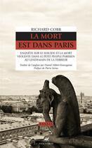 Couverture du livre « La mort est dans Paris ; enquête sur le suicide et la mort violente dans le petit peuple parisien au lendemain de la Terreur » de Richard Cobb aux éditions Anacharsis