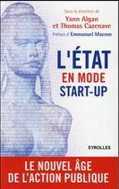 Couverture du livre « L'état en mode start-up ; le nouvel âge de l'action publique » de Yann Algan et Thomas Cazenave aux éditions Eyrolles