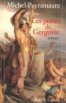 Couverture du livre « Les portes de gergovie - tome 1 - ne - les empires de cendre - vol01 » de Michel Peyramaure aux éditions Robert Laffont