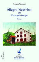 Couverture du livre « Allegro Neutrino ou l'attrape-temps » de Francois Vannucci aux éditions Harmattan
