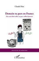 Couverture du livre « Demain tu pars en France ; du ravin béni-safien au gros caillou lyonnais » de Claude Diaz aux éditions L'harmattan