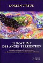 Couverture du livre « Le royaume des anges terrestres ; un guide pratique pour les anges incarnés, les élémentaux, les magiciens et autres artisans de lumière » de Doreen Virtue aux éditions Exergue