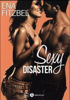 Couverture du livre « Sexy disaster » de Ena Fitzbel aux éditions Editions Addictives