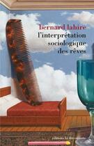 Couverture du livre « L'interprétation sociologique des rêves » de Bernard Lahire aux éditions La Decouverte