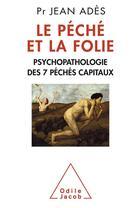 Couverture du livre « Le péché et la folie ; psychopathologie des péchés capitaux » de Jean Ades aux éditions Odile Jacob