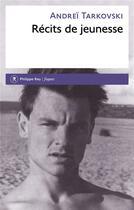Couverture du livre « Récits de jeunesse » de Andrei Tarkovski aux éditions Philippe Rey
