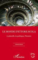 Couverture du livre « Le monde d'Ettore Scola ; la famille, la politique, l'histoire » de Catherine Brunet aux éditions Harmattan